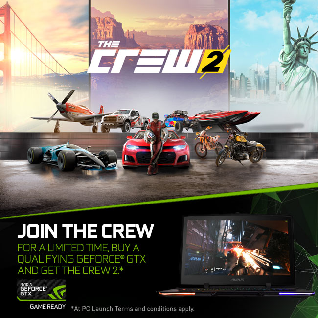 FOR A LIMITED TIME, BUY A QUALIFYING GEFORCE® GTX LAPTOP AND GET THE CREW 2.*